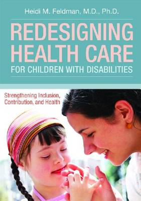 Redesigning Health Care for Children with Disabilities: Strengthening Inclusions, Contributions and Health (Paperback)