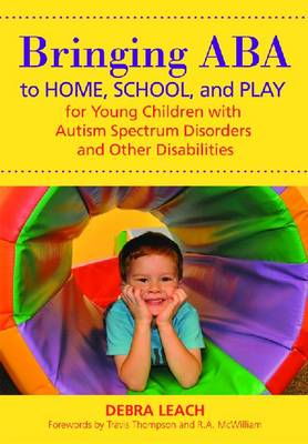 Bringing ABA to Home, School and Play for Young Children with Autism Spectrum Disorders and Other Disabilities (Paperback)