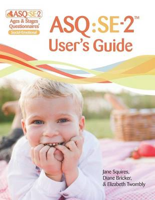 Ages & Stages Questionnaires (R): Social-Emotional (ASQ (R):SE-2): User's Guide (English): A Parent-Completed Child Monitoring System for Social-Emotional Behaviors (Paperback)