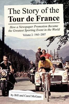 The Story of the Tour de France, Volume 2: 1965-2007: How a Newspaper Promotion Became the Greatest Sporting Event in the World (Paperback)