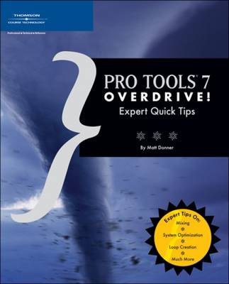 Pro Tools 7 Overdrive!: Expert Quick Tips (Paperback)