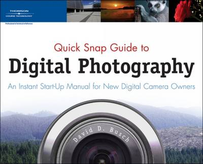 Quick Snap Guide to Digital Photography: An Instant Start-up Manual for New Digital Camera Owners (Paperback)