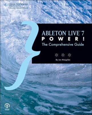 Ableton Live 7 Power!: The Comprehensive Guide (Paperback)