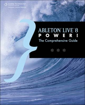 Ableton Live 8 Power!: The Comprehensive Guide (Paperback)