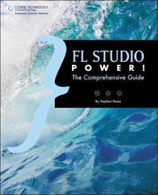 FL Studio Power!: The Comprehensive Guide (Paperback)