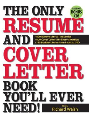 The Only Resume and Cover Letter Book You'll Ever Need!: 600 Resumes for All Industries 600 Cover Letters for Every Situation 150 Positions from Entry Level to CEO (Paperback)