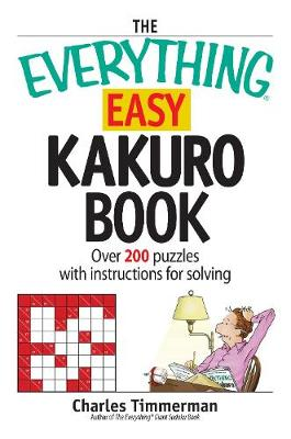 The Everything Easy Kakuro Book: Over 200 puzzles with instructions for solving - Everything (R) (Paperback)