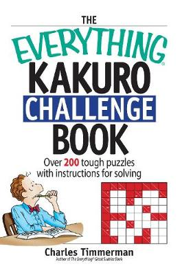 The Everything Kakuro Challenge Book: Over 200 Brain-teasing Puzzles With Instruction for Solving - Everything (R) (Paperback)