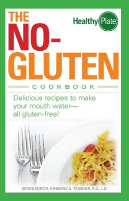 The No-Gluten Cookbook: Delicious Recipes to Make Your Mouth Water...all gluten-free! (Paperback)