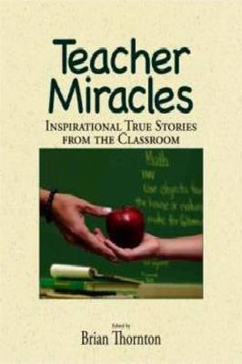 Teacher Miracles: Inspirational True Stories from the Classroom (Paperback)