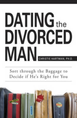 Dating the Divorced Man: Sort Through the Baggage to Decide If He's Right for You (Paperback)