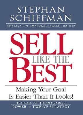 Sell Like the Best: Making Your Goal is Easier Than it Looks! (Paperback)