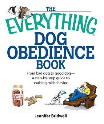 The Everything Dog Obedience Book: From Bad Dog to Good Dog - Everything (R) (Paperback)