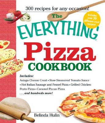 The Everything Pizza Cookbook: 300 Crowd-Pleasing Slices of Heaven - Everything (R) (Paperback)
