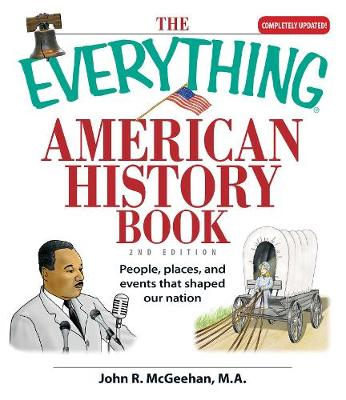 The Everything American History Book: People, Places, and Events That Shaped Our Nation - Everything (R) (Paperback)