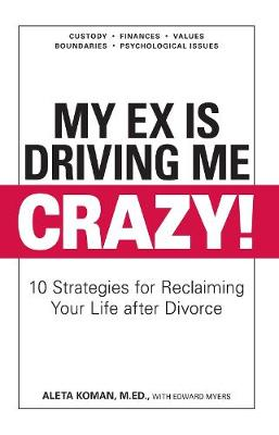 My Ex Is Driving Me Crazy: 10 Strategies for Reclaiming Your Life after Divorce (Paperback)