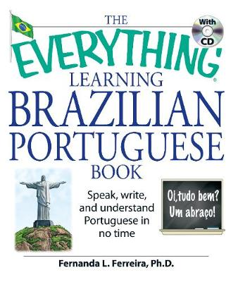 The Everything Learning Brazilian Portuguese Book: Speak, Write, and Understand Basic Portuguese in No Time - Everything (R) (Paperback)