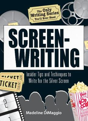 The Only Writing Series You'll Ever Need Screenwriting: Insider Tips and Techniques to Write for the Silver Screen! (Paperback)