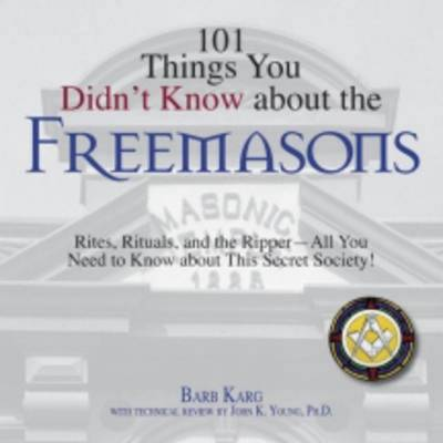 101 Things You Didn't Know About the Freemasons: Rites, Rituals, and the Ripper, All You Need to Know About This Secret Society! (Paperback)