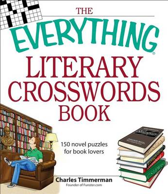 The Everything Literary Crosswords Book: 150 Novel Puzzles for Book Lovers - Everything(r) (Paperback)