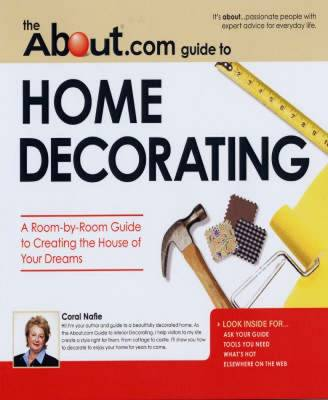 """The """"About"""".Com Guide to Home Decorating: A Room-by-Room Guide to Creating the House of Your Dreams (Paperback)"""