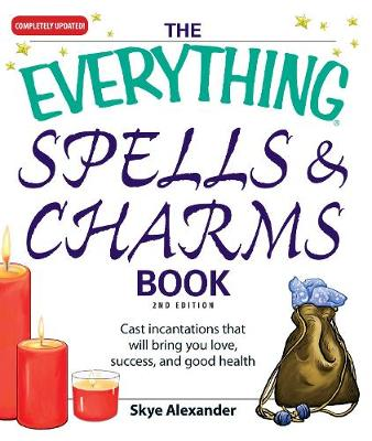 The Everything Spells and Charms Book: Cast spells that will bring you love, success, good health, and more - Everything (R) (Paperback)
