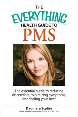 Everything Health Guide to PMS: The Essential Guide to Reducing Discomfort, Minimizing Symptoms, and Feeling Your Best (Paperback)