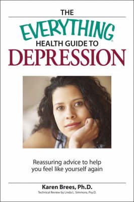 "The ""Everything"" Health Guide to Depression: Reassuring Advice to Help You Feel Like Yourself Again - Everything (Paperback)"