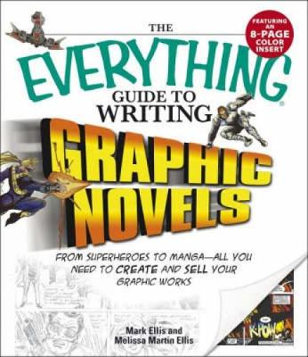 The Everything Guide to Writing Graphic Novels: From superheroes to manga-all you need to start creating your own graphic works - Everything (R) (Paperback)