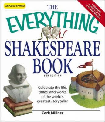"The ""Everything"" Shakespeare Book: Celebrate the Life, Times, and Works of the World's Greatest Storyteller - Everything (Paperback)"