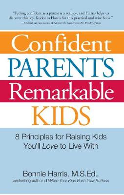 Confident Parents, Remarkable Kids: 8 Principles for Raising Kids You'll Love to Live with (Paperback)