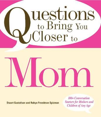 Questions to Bring You Closer to Mom: 100+ Conversation Starters for Mothers and Children of Any Age (Paperback)