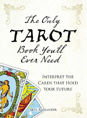 The Only Tarot Book You'll Ever Need: Gain insight and truth to help explain the past, present, and future. (Paperback)