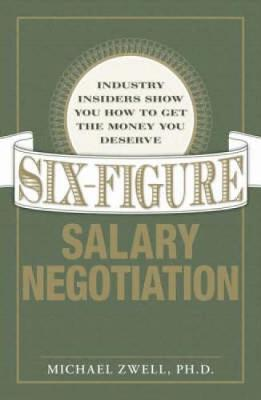 Six Figure Salary Negotiation: Industry Insiders Get You the Money You Deserve (Paperback)