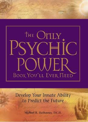 The Only Psychic Power Book You'll Ever Need: Discover Your Innate Ability to Unlock the Mystery of Today and Predict the Future Tomorrow (Paperback)