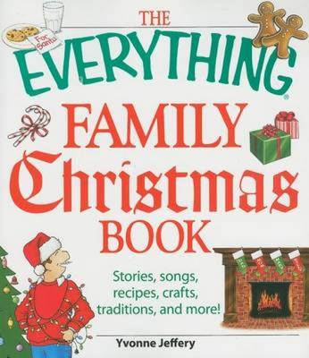 The Everything Family Christmas Book: Stories, Songs, Recipes, Crafts, Traditions, and More! - Everything (Reference) (Paperback)