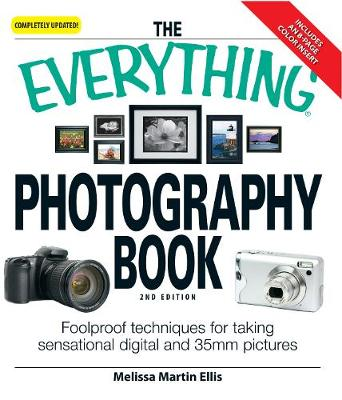 The Everything Photography Book: Foolproof techniques for taking sensational digital and 35mm pictures - Everything (R) (Paperback)