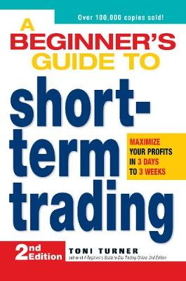 A Beginner's Guide to Short-Term Trading: Maximize Your Profits in 3 Days to 3 Weeks (Paperback)