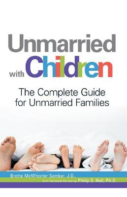 Unmarried with Children: The Complete Guide for Unmarried Families (Paperback)