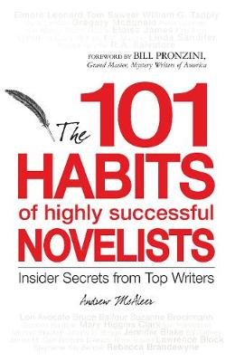 101 Habits of Highly Successful Novelists: Insider Secrets from Top Writers (Paperback)
