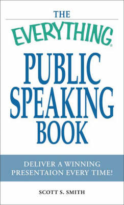 "The ""Everything"" Public Speaking Book: Deliver a Winning Presentation Every Time! - Everything (Paperback)"