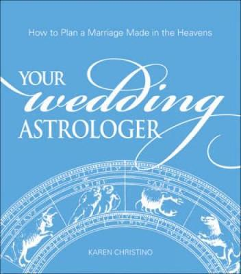 Your Wedding Astrologer: How to Plan a Marriage Made in the Heavens (Paperback)