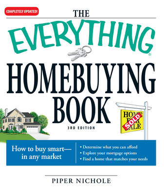 The Everything Homebuying Book: How to Buy Smart -- In Any Market..Determine What You Can Afford...Explore Your Mortgage Options...Find a Home That Matches Your Needs - Everything (Business & Personal Finance) (Paperback)