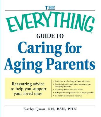 The Everything Guide to Caring for Aging Parents: Reassuring advice to help you support your loved ones - Everything (R) (Paperback)