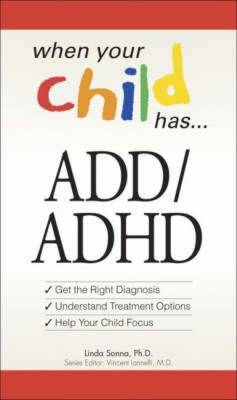 ADD/ADHD: Get the Right Diagnosis, Understand Treatment Options, Help Your Child Focus - When Your Child Has... (Paperback)