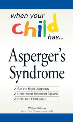 When Your Child Has . . . Asperger's Syndrome: *Get the Right Diagnosis *Understand Treatment Options *Help Your Child Cope (Paperback)
