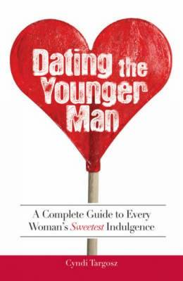 Dating the Younger Man: A Complete Guide to Every Woman's Sweetest Indulgence (Paperback)