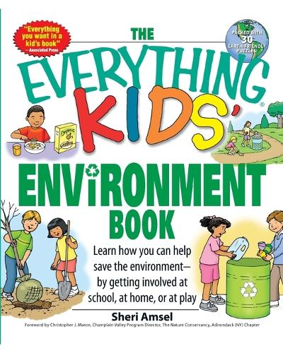 The Everything Kids' Environment Book: Learn How You Can Help the Environment-By Getting Involved at School, at Home, or at Play - Everything Kids' (Paperback)