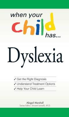 When Your Child Has . . . Dyslexia: Get the Right Diagnosis, Understand Treatment Options, and Help Your Child Learn (Paperback)