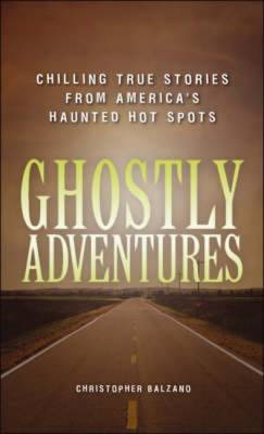 Ghostly Adventures: Chilling True Stories from America's Haunted Hot Spots (Paperback)